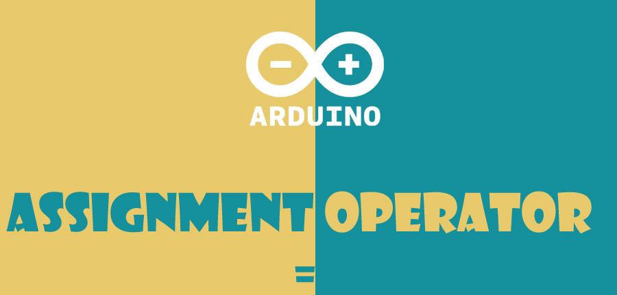 assignment operator in arduino